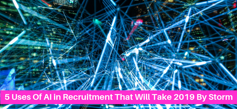 5-uses-of-ai-in-recruitment-that-will-take-2019-by-storm